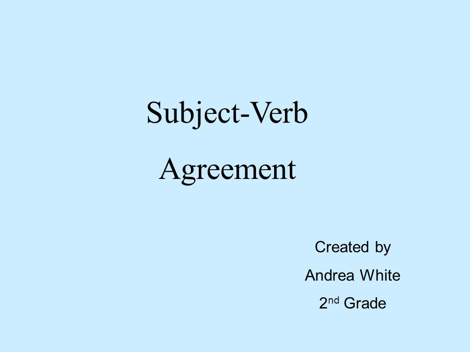 Subject-Verb Agreement Created by Andrea White 2 nd Grade