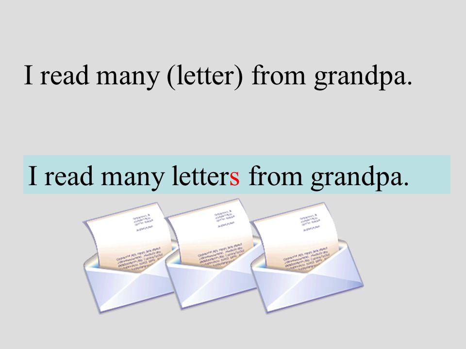 I read many (letter) from grandpa. I read many letters from grandpa.