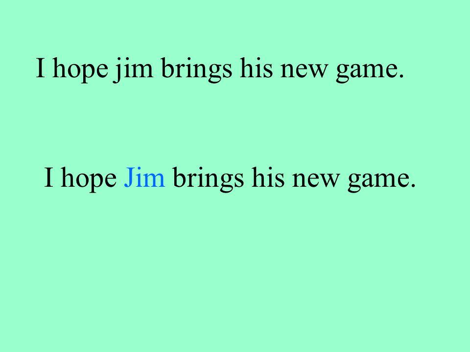 I hope jim brings his new game. I hope Jim brings his new game.
