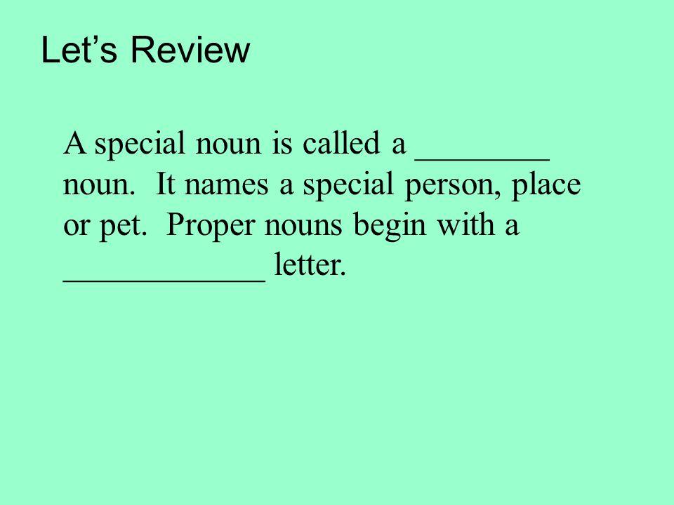 Let's Review A special noun is called a ________ noun.