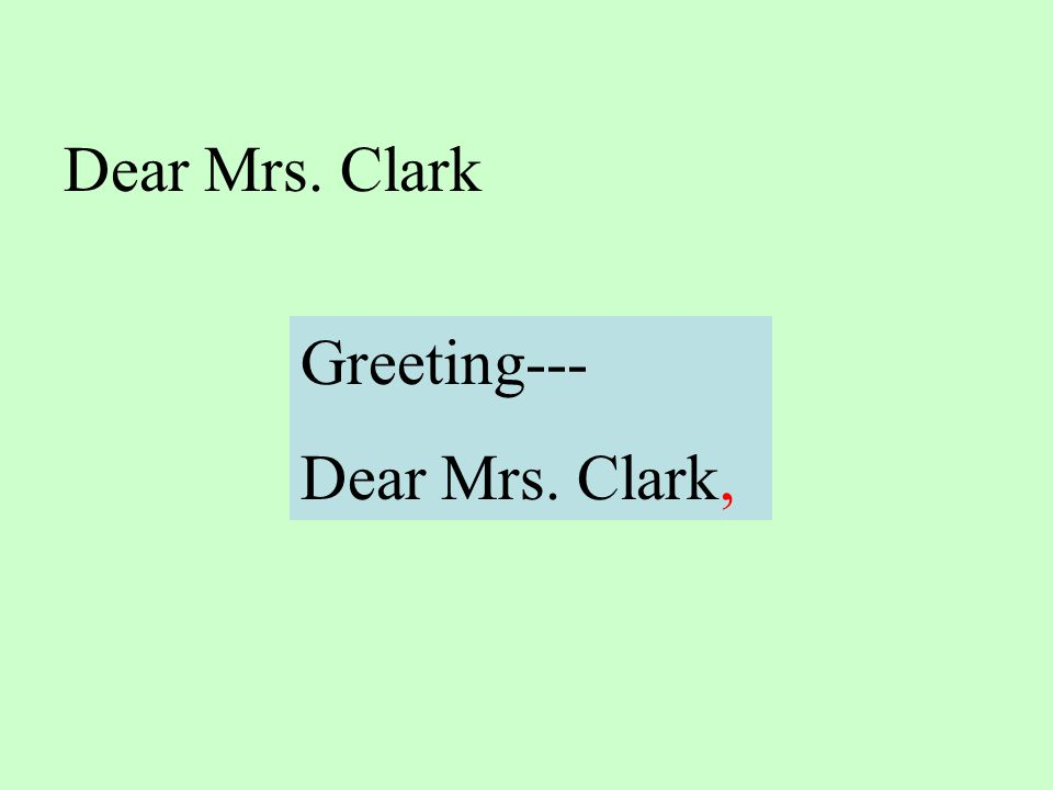 Let's review….. Put a comma after the greeting of a letter. Put a comma after the closing.