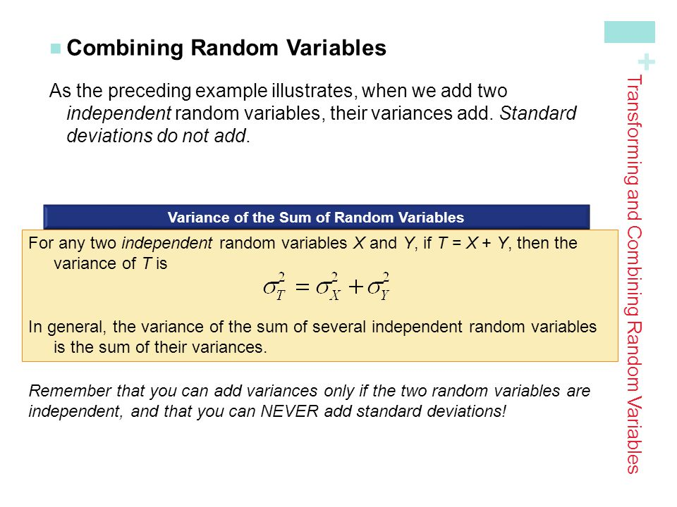 + Combining Random Variables As the preceding example illustrates, when we add two independent random variables, their variances add. Standard deviati