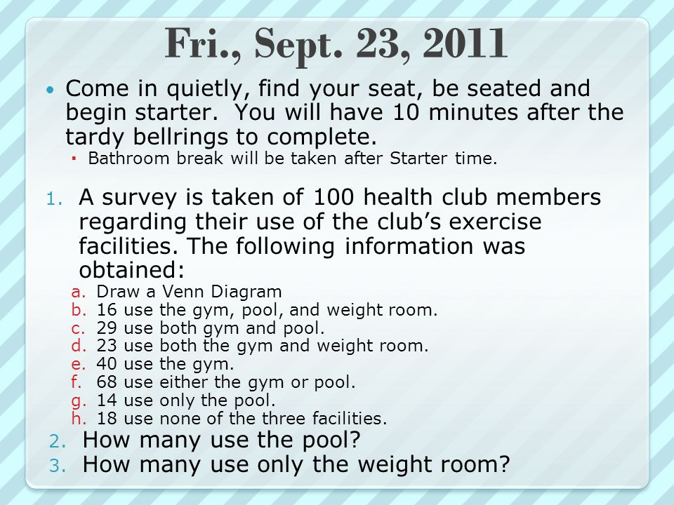 Fri., Sept. 23, 2011 Come in quietly, find your seat, be seated and begin starter. You will have 10 minutes after the tardy bellrings to complete.  B
