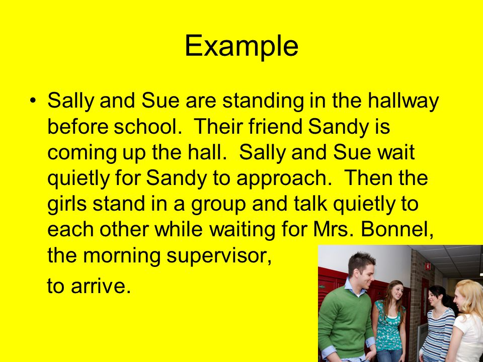 Example Sally and Sue are standing in the hallway before school.