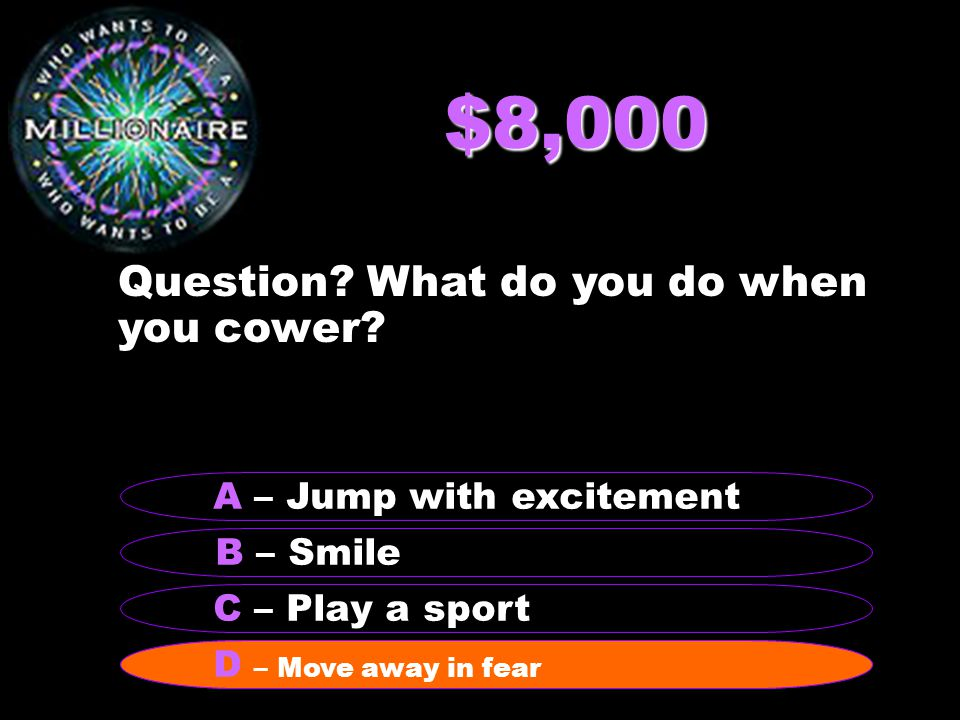 $8,000 Question. What do you do when you cower.