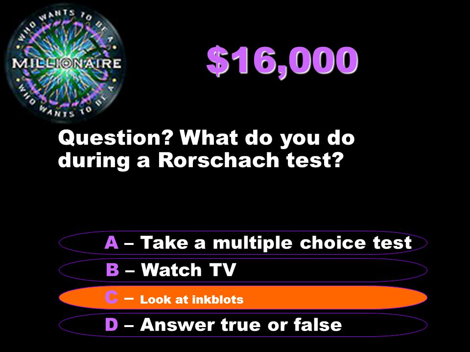 $16,000 Question. What do you do during a Rorschach test.