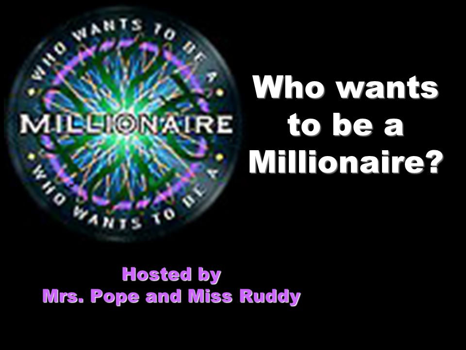 Who wants to be a Millionaire Hosted by Mrs. Pope and Miss Ruddy