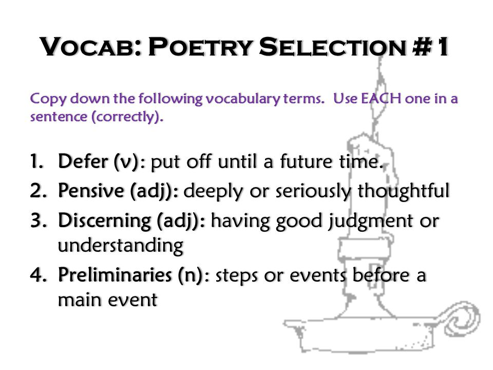 V OCAB : P OETRY S ELECTION #1V OCAB : P OETRY S ELECTION #1 Copy down the following vocabulary terms. Use EACH one in a sentence (correctly). Copy do