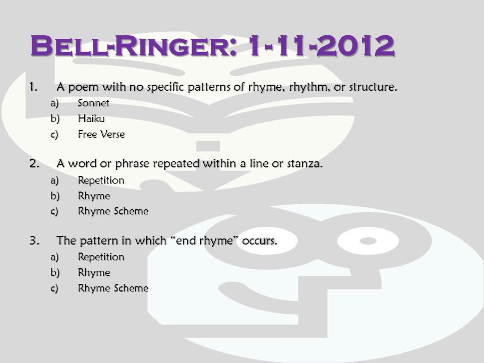 Bell-Ringer: 1-11-2012 1.A poem with no specific patterns of rhyme, rhythm, or structure.1.A poem with no specific patterns of rhyme, rhythm, or struc