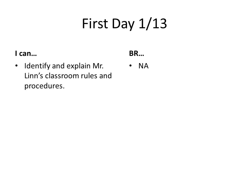First Day 1/13 I can… Identify and explain Mr. Linn's classroom rules and procedures. BR… NA