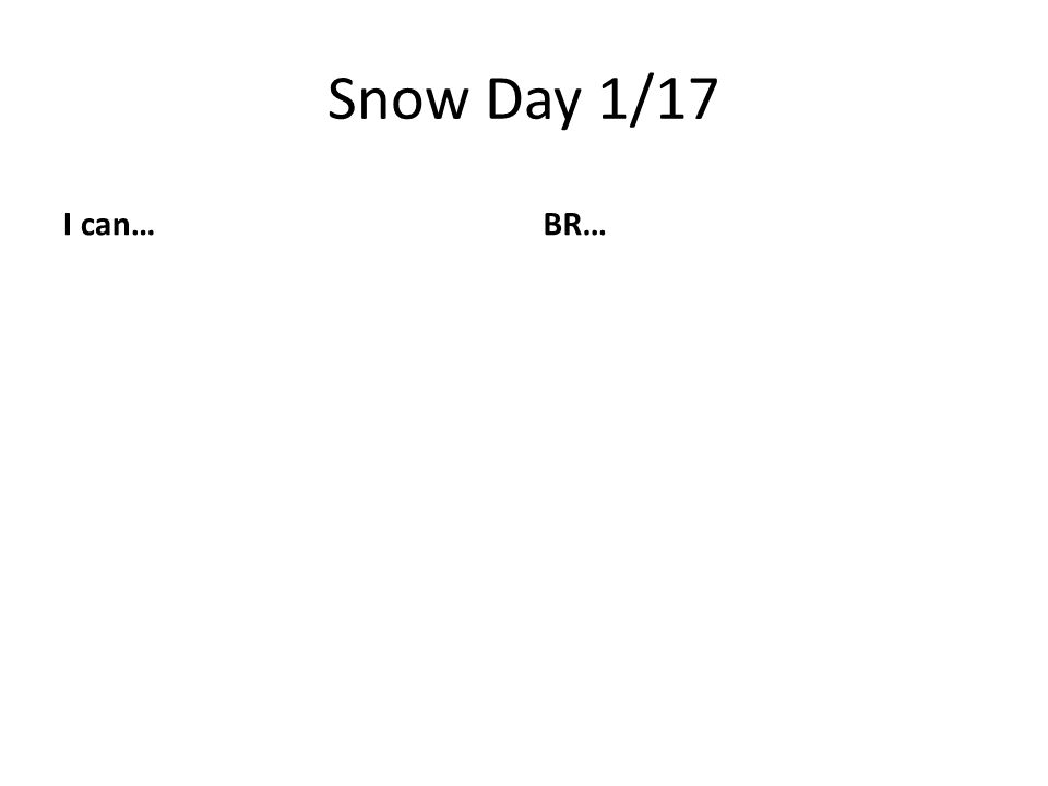 Snow Day 1/17 I can…BR…
