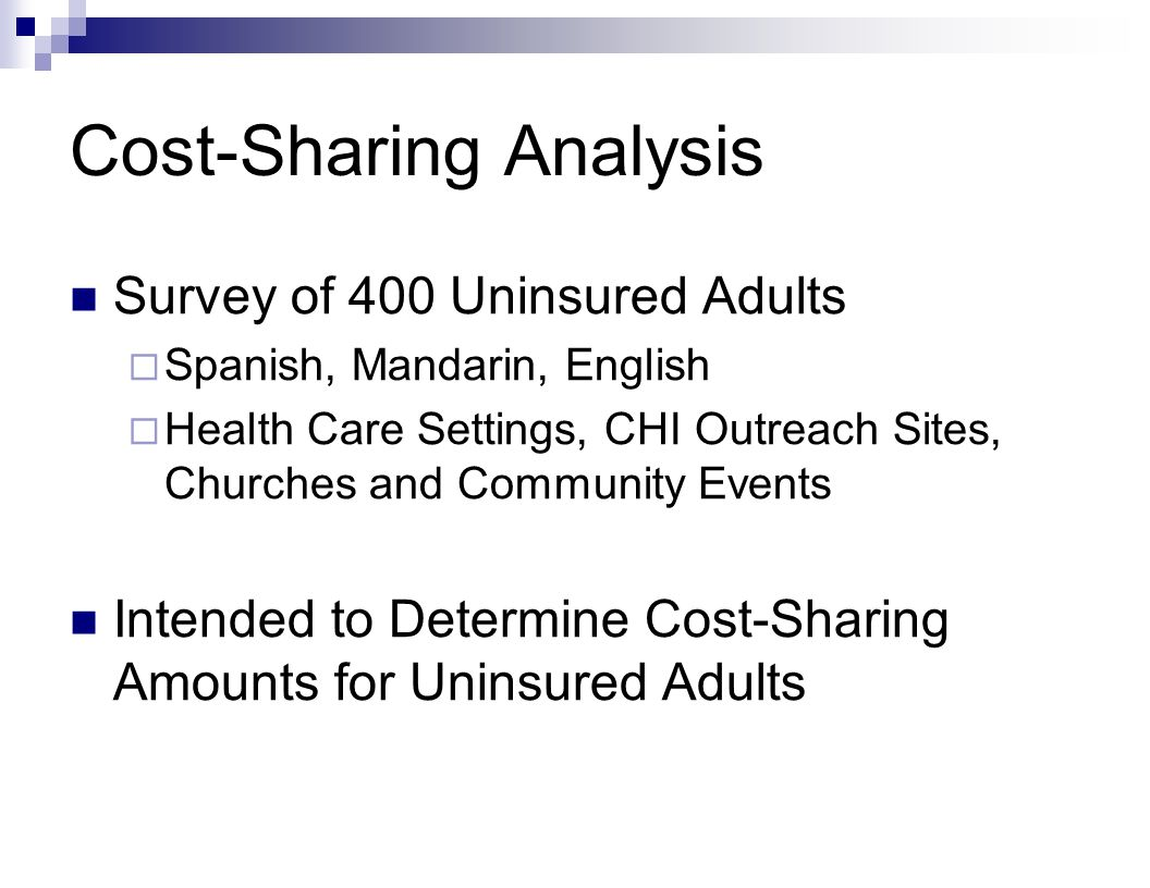 Cost-Sharing Analysis Survey of 400 Uninsured Adults  Spanish, Mandarin, English  Health Care Settings, CHI Outreach Sites, Churches and Community Events Intended to Determine Cost-Sharing Amounts for Uninsured Adults