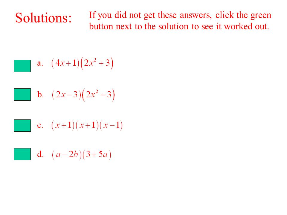 Solutions: If you did not get these answers, click the green button next to the solution to see it worked out.