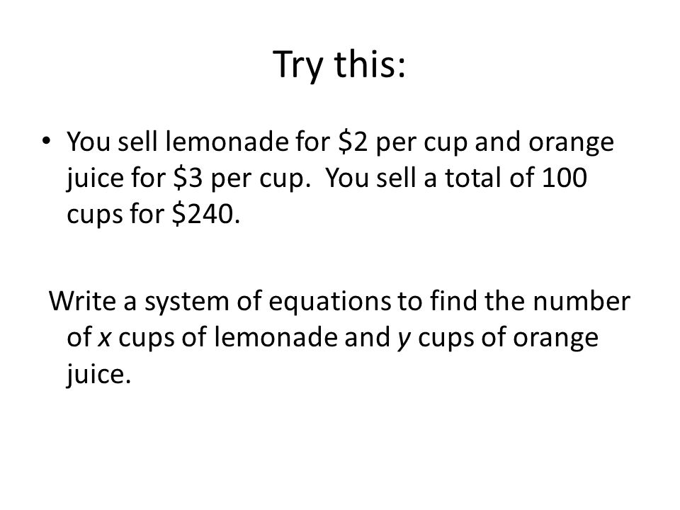 Solve the system by substitution _______cups lemonade & ______cups orange juice