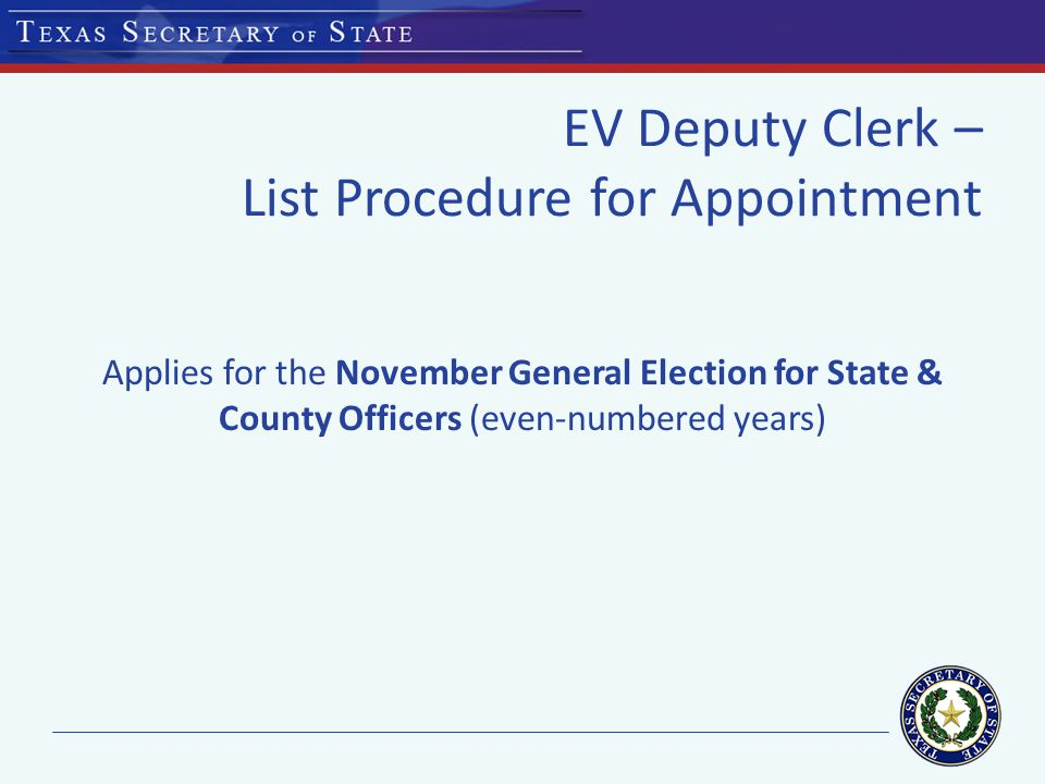 EV Deputy Clerk – List Procedure for Appointment Applies for the November General Election for State & County Officers (even-numbered years)