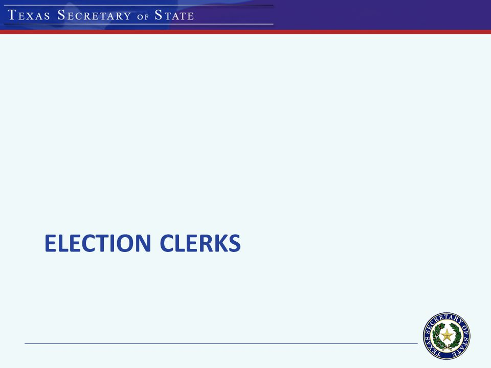 Early Voting Clerk County election officer for the county in: – general election for state & county officers and any other countywide election held at county expense; – primary election; & – special election ordered by the governor.
