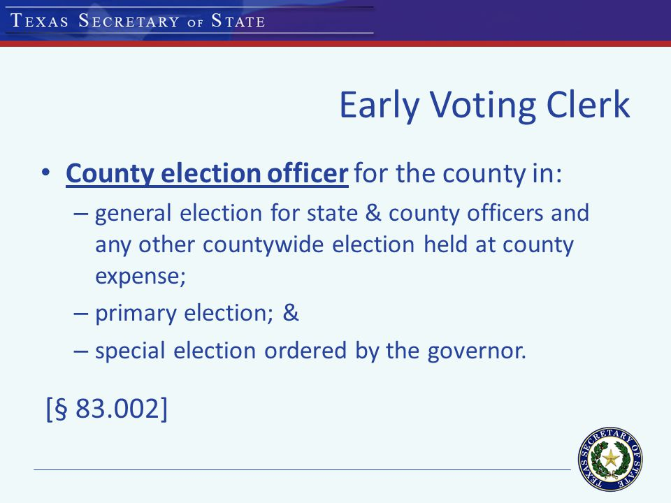 Main Early Voting Polling Location Location dependent on who early voting clerk is: – County Clerk: (2) rules
