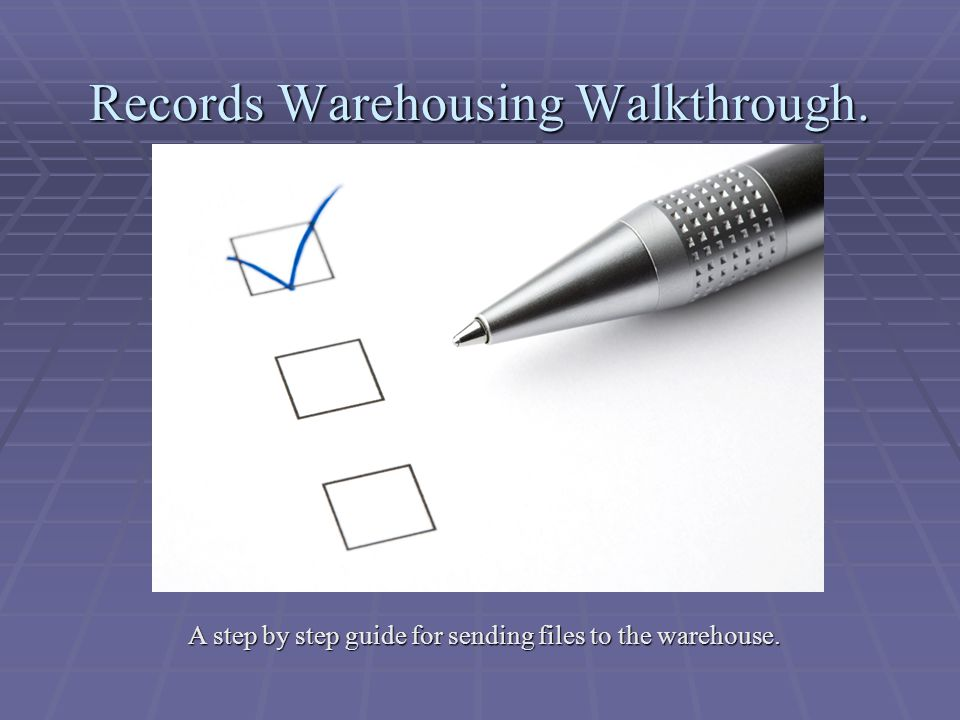 Records Warehousing Walkthrough. A step by step guide for sending files to the warehouse.