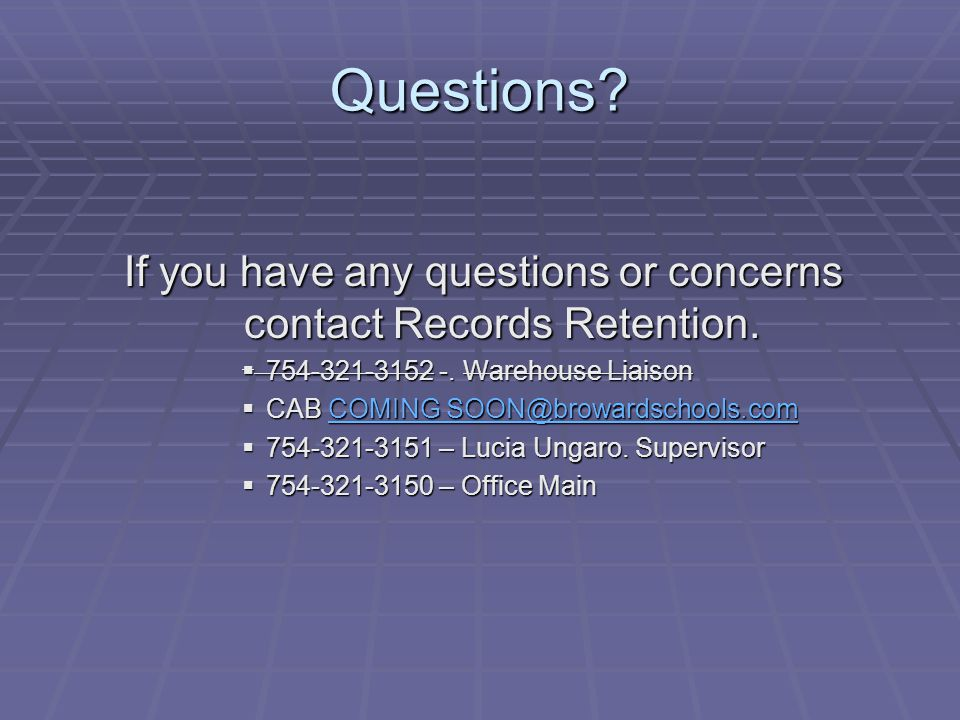 Questions. If you have any questions or concerns contact Records Retention.