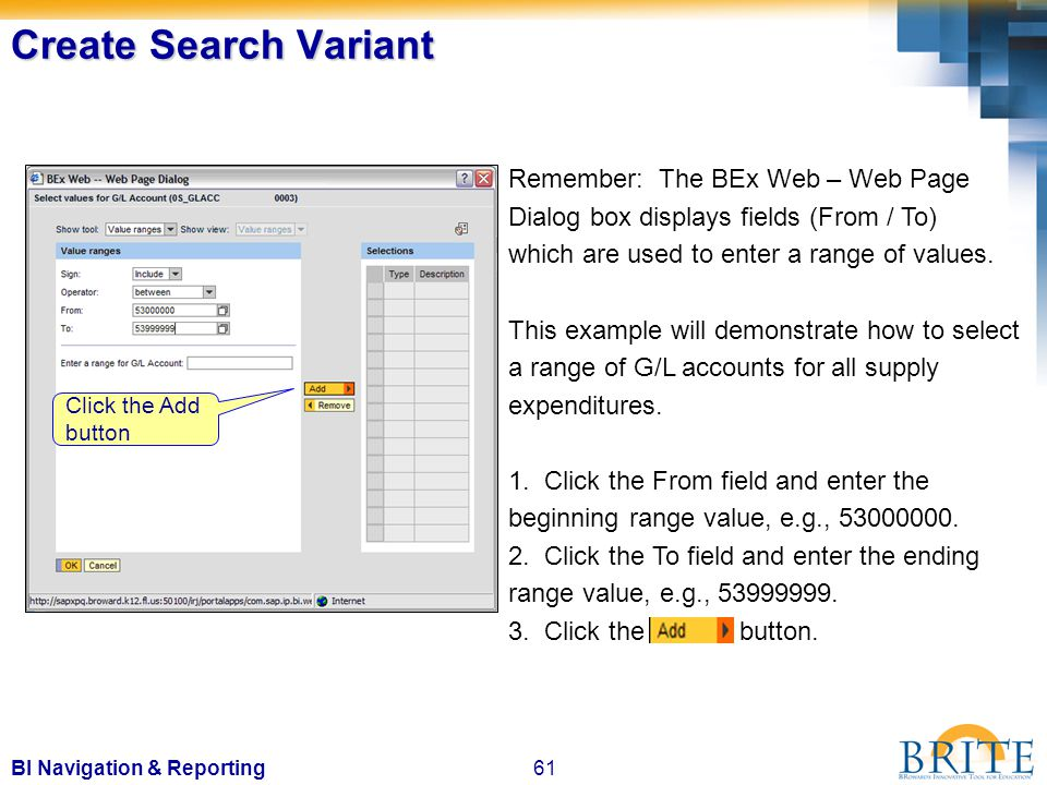 61BI Navigation & Reporting Click the Add button Remember: The BEx Web – Web Page Dialog box displays fields (From / To) which are used to enter a range of values.