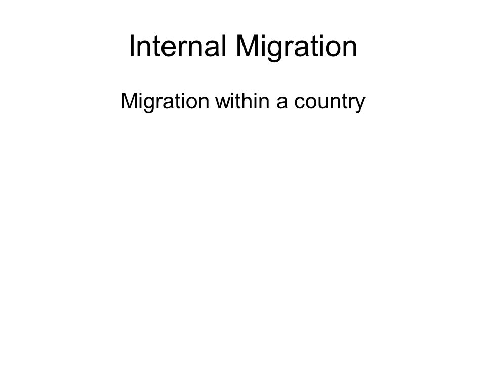 Internal Migration Migration within a country