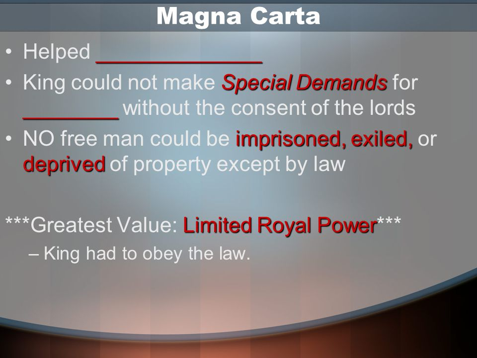 Magna Carta ______________Helped ______________ Special Demands ________King could not make Special Demands for ________ without the consent of the lo