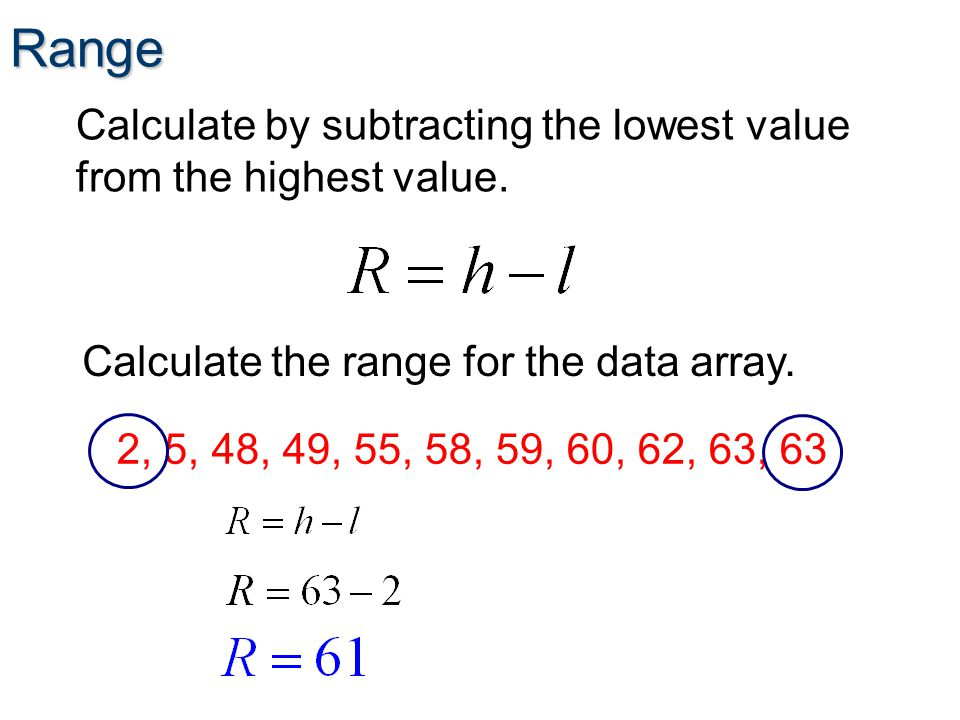 Range Calculate by subtracting the lowest value from the highest value.