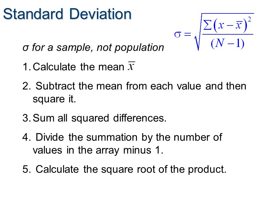 Standard Deviation σ for a sample, not population 1.Calculate the mean 2.