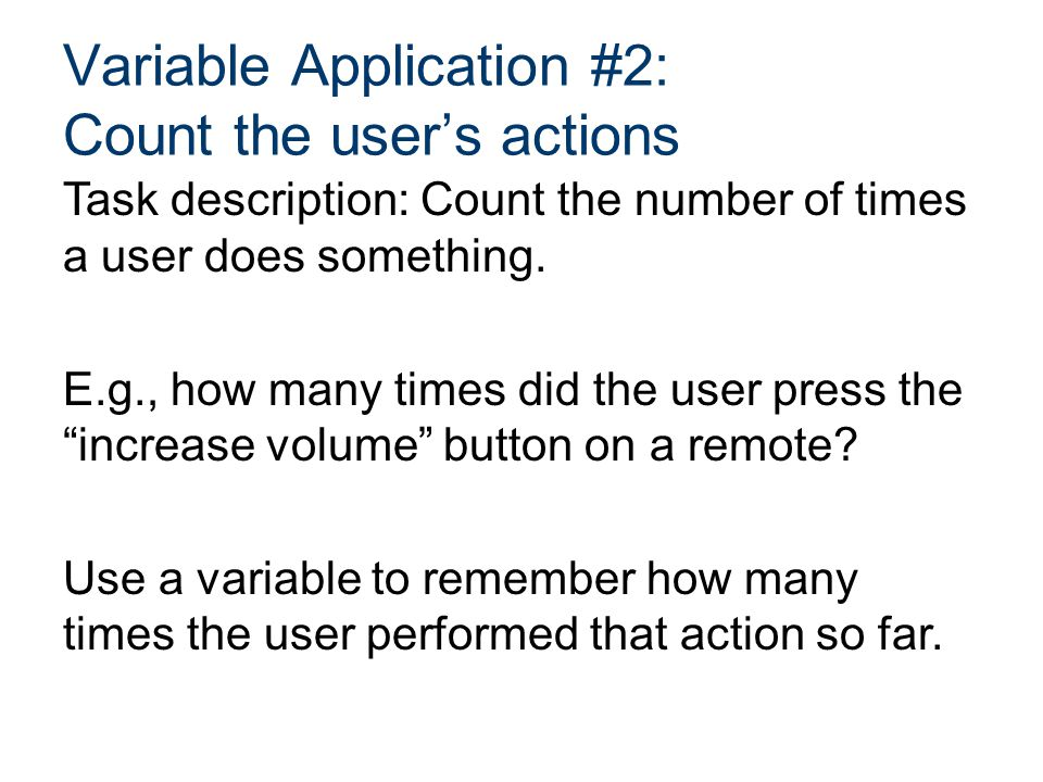 Variable Application #2: Count the user's actions Task description: Count the number of times a user does something.
