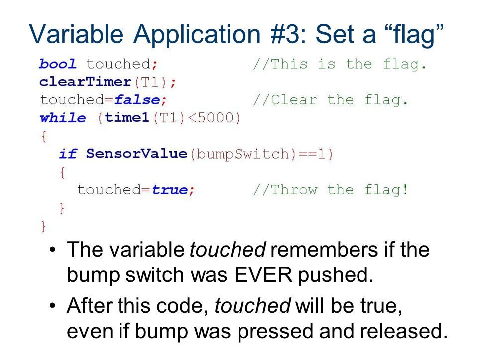 Variable Application #3: Set a flag The variable touched remembers if the bump switch was EVER pushed.