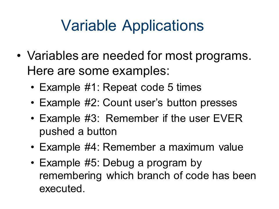 Variable Applications Variables are needed for most programs.