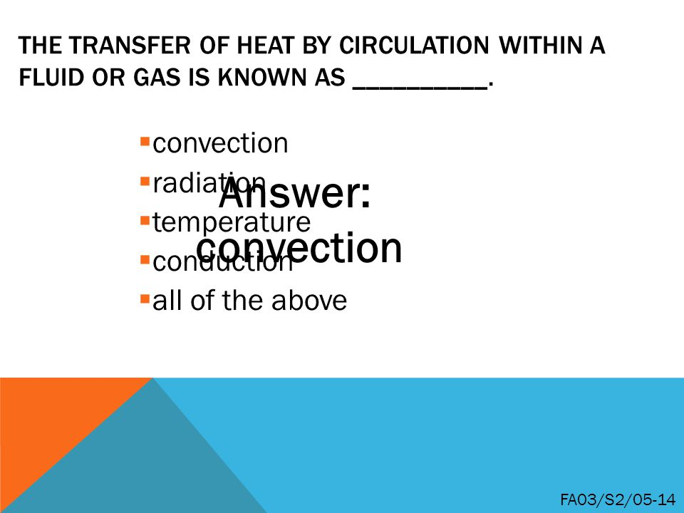 THE TRANSFER OF HEAT BY CIRCULATION WITHIN A FLUID OR GAS IS KNOWN AS __________.