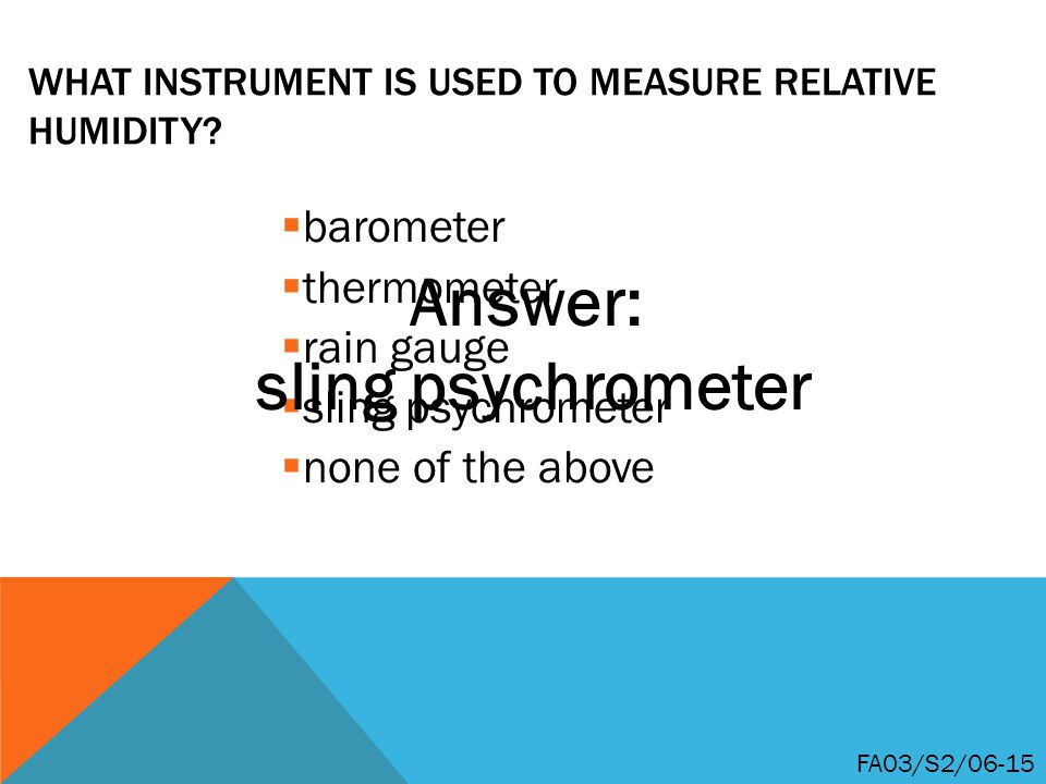 WHAT INSTRUMENT IS USED TO MEASURE RELATIVE HUMIDITY.