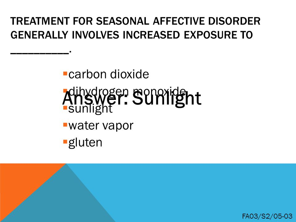 TREATMENT FOR SEASONAL AFFECTIVE DISORDER GENERALLY INVOLVES INCREASED EXPOSURE TO __________.