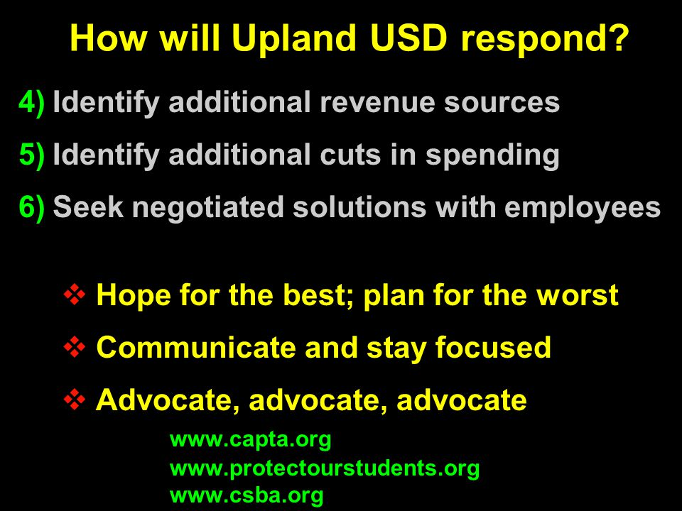 How will Upland USD respond?  Identify additional revenue sources  Identify additional cuts in spending  Seek negotiated solutions with employee