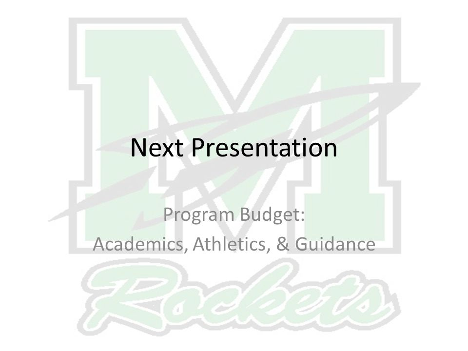 Next Presentation Program Budget: Academics, Athletics, & Guidance