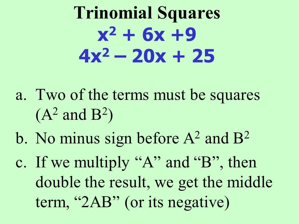 Multiply: (x + 3) 2 x2x2 + 9+ 6x Multiply: (2x - 5) 2 4x 2 +25- 20x Trinomial Squares
