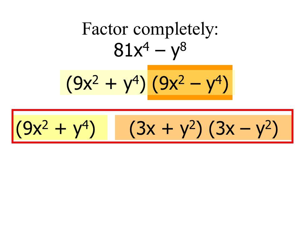 Factor completely: 32x 2 – 50y 2 2(16x 2 – 25y 2 ) 2(4x + 5y) (4x - 5y)
