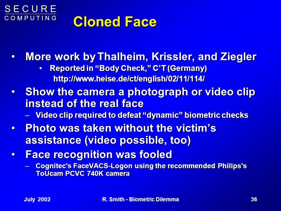 S E C U R E C O M P U T I N G July 200235R. Smith - Biometric Dilemma Involuntary Cloning The stuff of Hollywood – three examplesThe stuff of Hollywoo