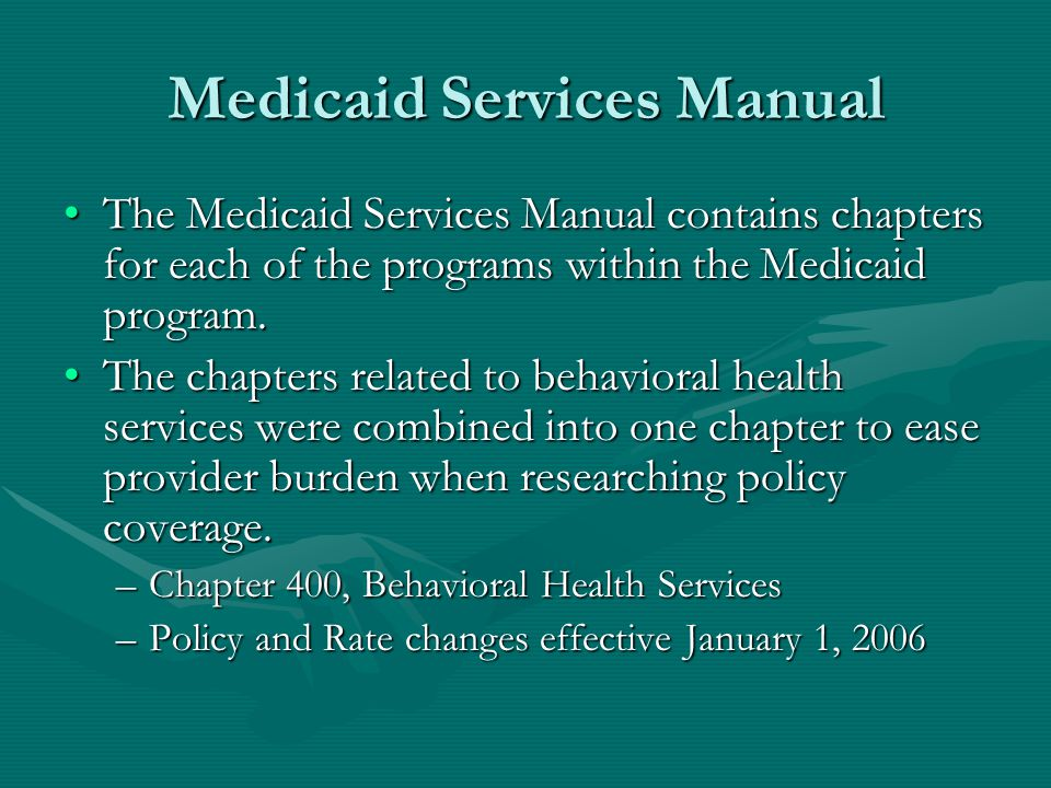 Medicaid Services Manual The Medicaid Services Manual contains chapters for each of the programs within the Medicaid program.The Medicaid Services Manual contains chapters for each of the programs within the Medicaid program.