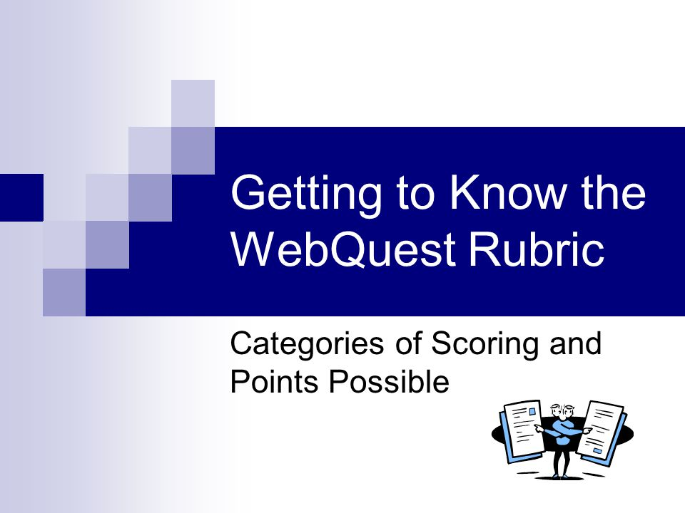Getting to Know the WebQuest Rubric Categories of Scoring and Points Possible