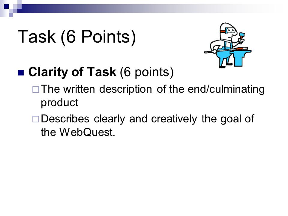 Task (6 Points) Clarity of Task (6 points)  The written description of the end/culminating product  Describes clearly and creatively the goal of the