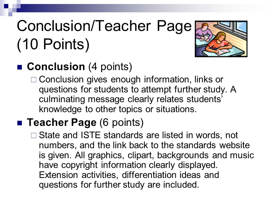Conclusion/Teacher Page (10 Points) Conclusion (4 points)  Conclusion gives enough information, links or questions for students to attempt further study.