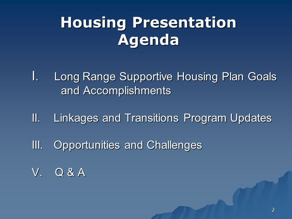 2 I. Long Range Supportive Housing Plan Goals and Accomplishments II.