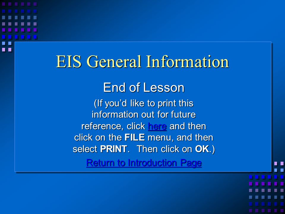 EIS General Information End of Lesson (If you'd like to print this information out for future reference, click here and then click on the FILE menu, and then select PRINT.