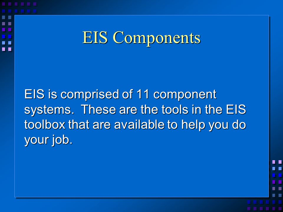 EIS Components EIS is comprised of 11 component systems.