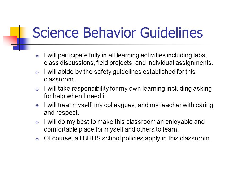 Science Behavior Guidelines I will participate fully in all learning activities including labs, class discussions, field projects, and individual assignments.
