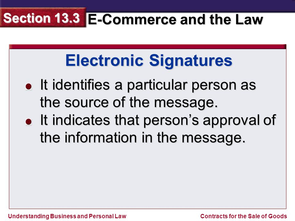 Understanding Business and Personal Law E-Commerce and the Law Section 13.3 Contracts for the Sale of Goods It identifies a particular person as the source of the message.