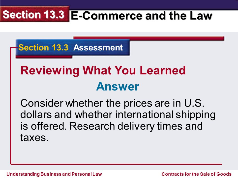Understanding Business and Personal Law E-Commerce and the Law Section 13.3 Contracts for the Sale of Goods Reviewing What You Learned Consider whether the prices are in U.S.