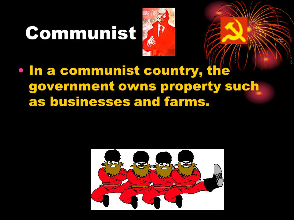 In a communist country, the government owns property such as businesses and farms.